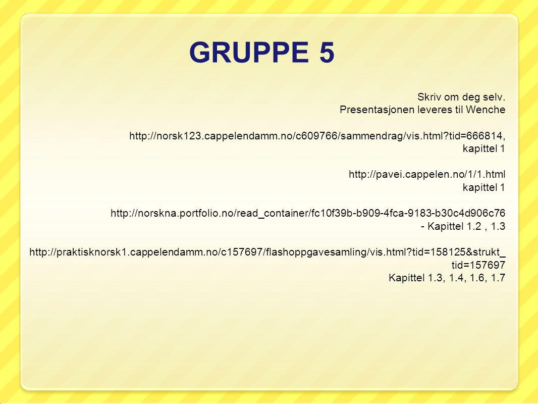 GRUPPE 5 Skriv om deg selv. Presentasjonen leveres til Wenche