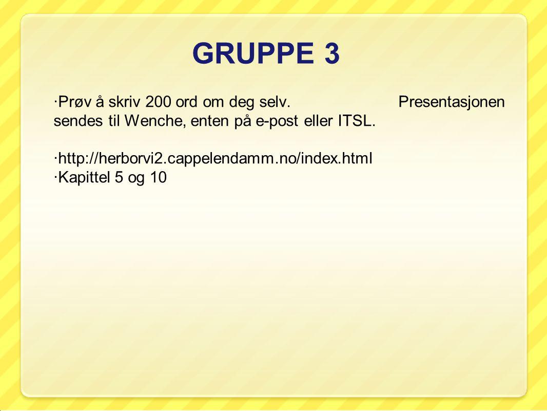 GRUPPE 3 ·Prøv å skriv 200 ord om deg selv. Presentasjonen sendes til Wenche, enten på e-post eller ITSL.
