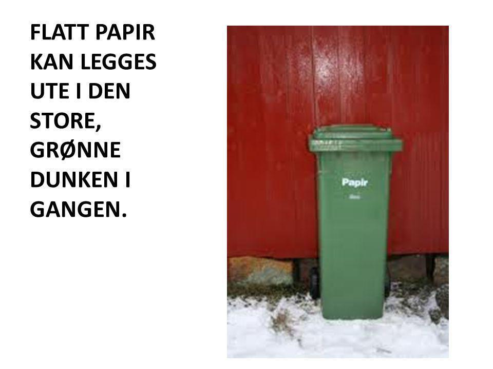 FLATT PAPIR KAN LEGGES UTE I DEN STORE, GRØNNE DUNKEN I GANGEN.