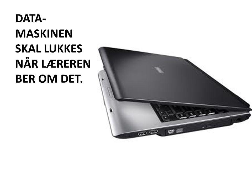 DATA-MASKINEN SKAL LUKKES NÅR LÆREREN BER OM DET.