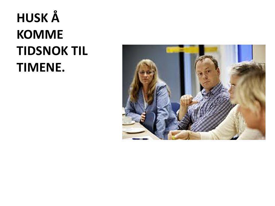 HUSK Å KOMME TIDSNOK TIL TIMENE.