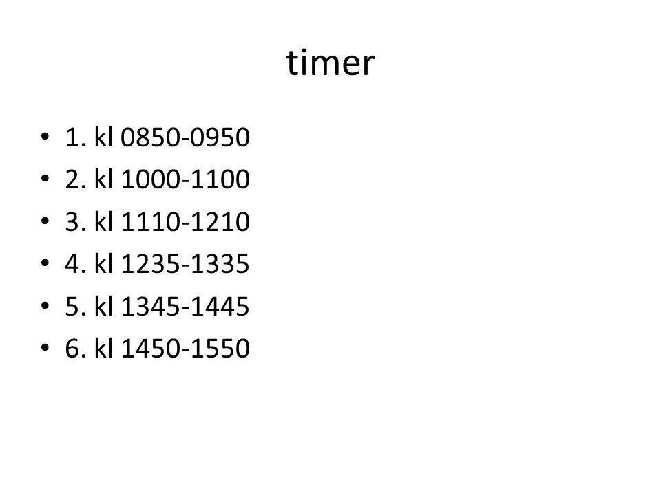 timer 1. kl 0850-0950. 2. kl 1000-1100. 3. kl 1110-1210.