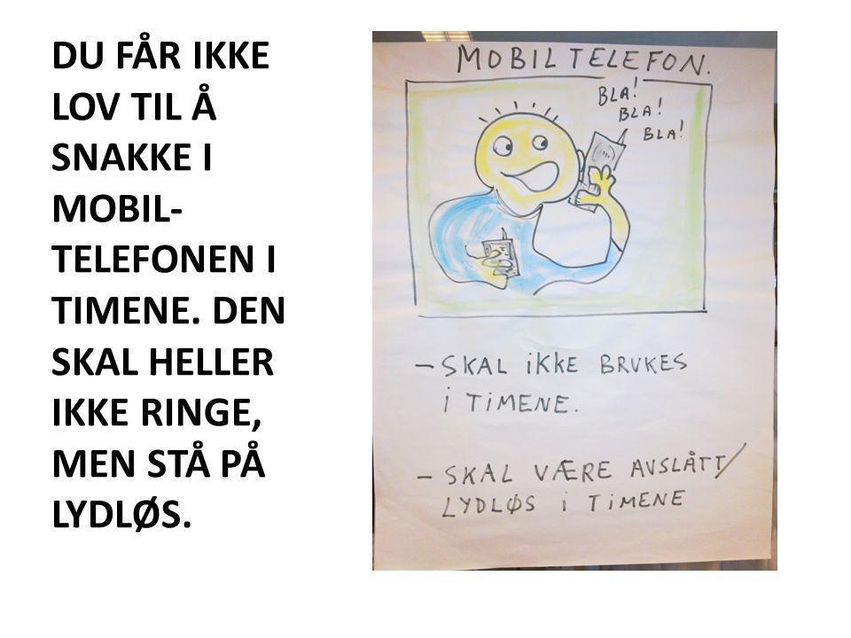 DU FÅR IKKE LOV TIL Å SNAKKE I MOBIL-TELEFONEN I TIMENE