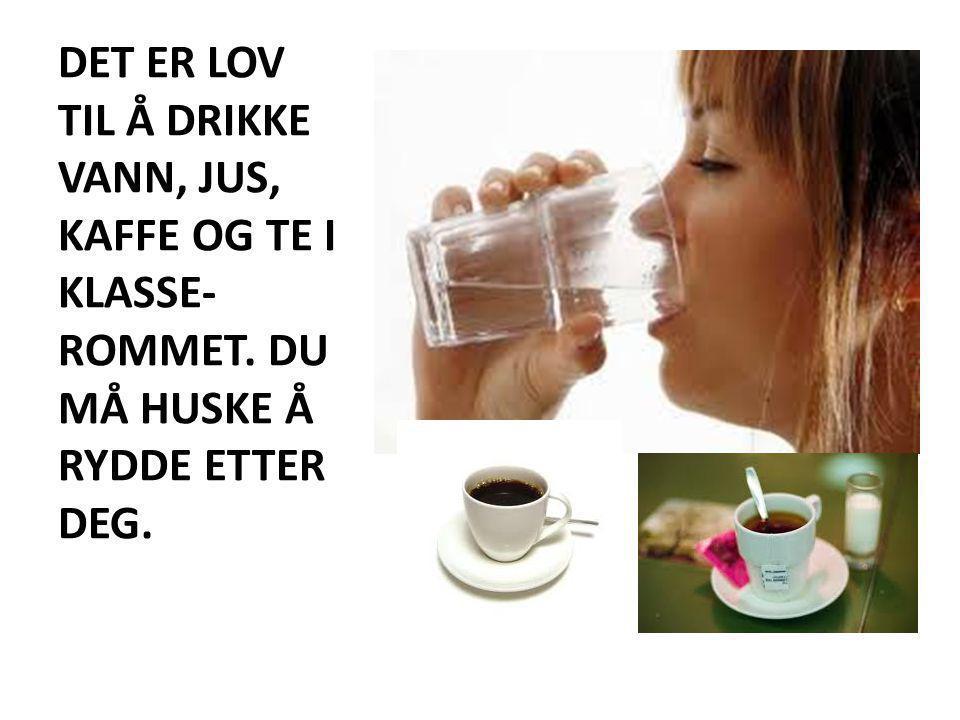 DET ER LOV TIL Å DRIKKE VANN, JUS, KAFFE OG TE I KLASSE-ROMMET