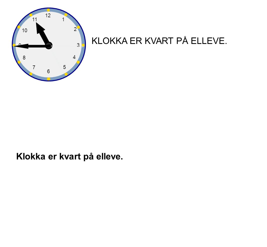 KLOKKA ER KVART PÅ ELLEVE.