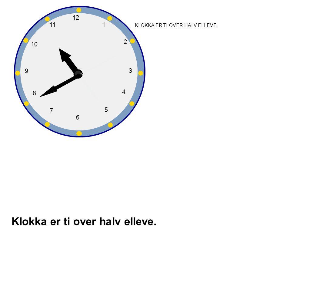 Klokka er ti over halv elleve.