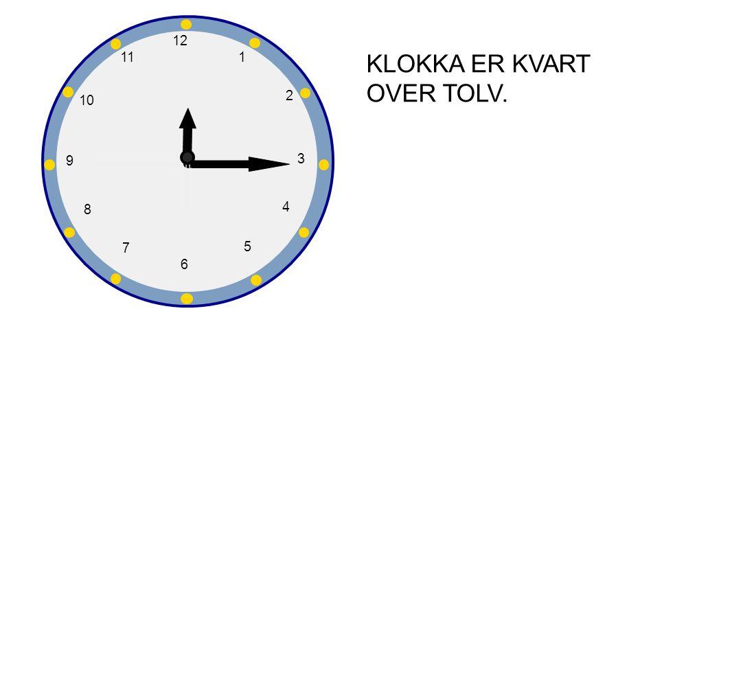 KLOKKA ER KVART OVER TOLV.