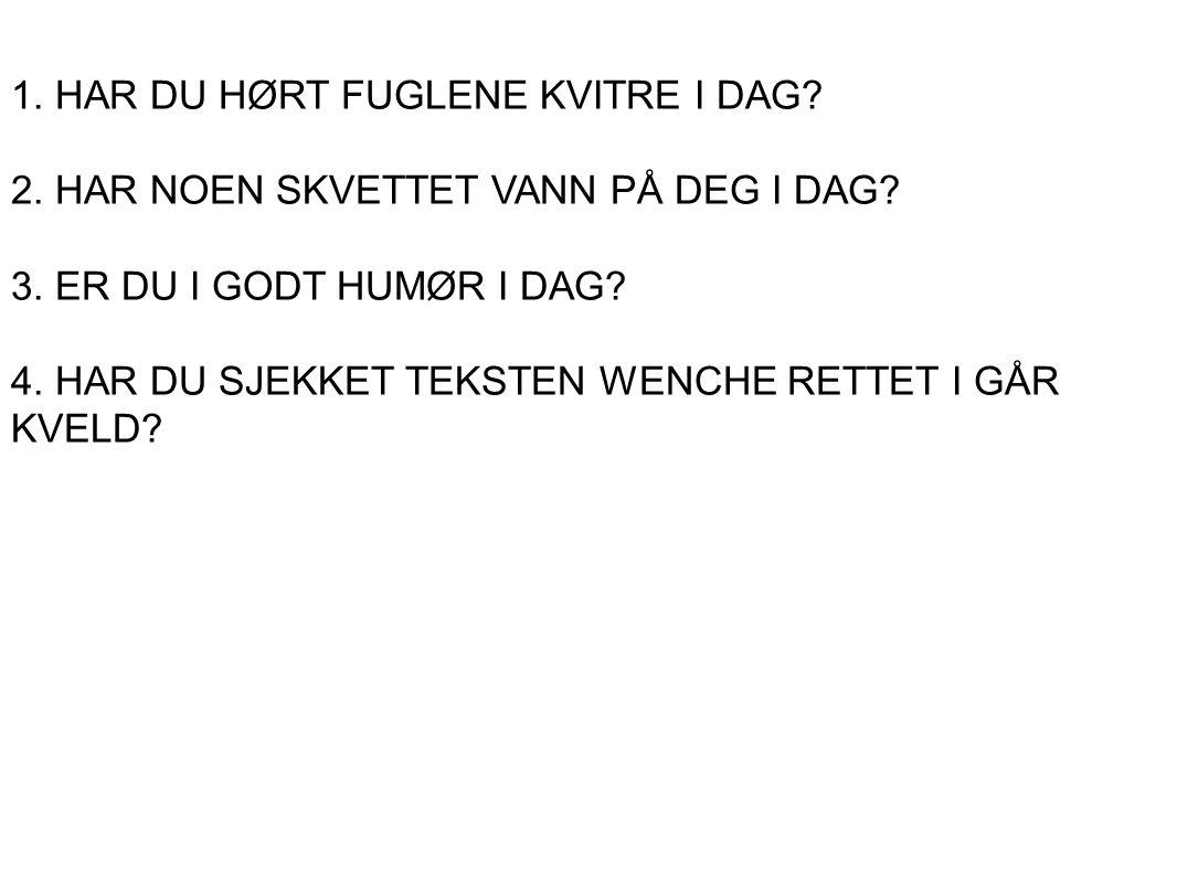 1. HAR DU HØRT FUGLENE KVITRE I DAG
