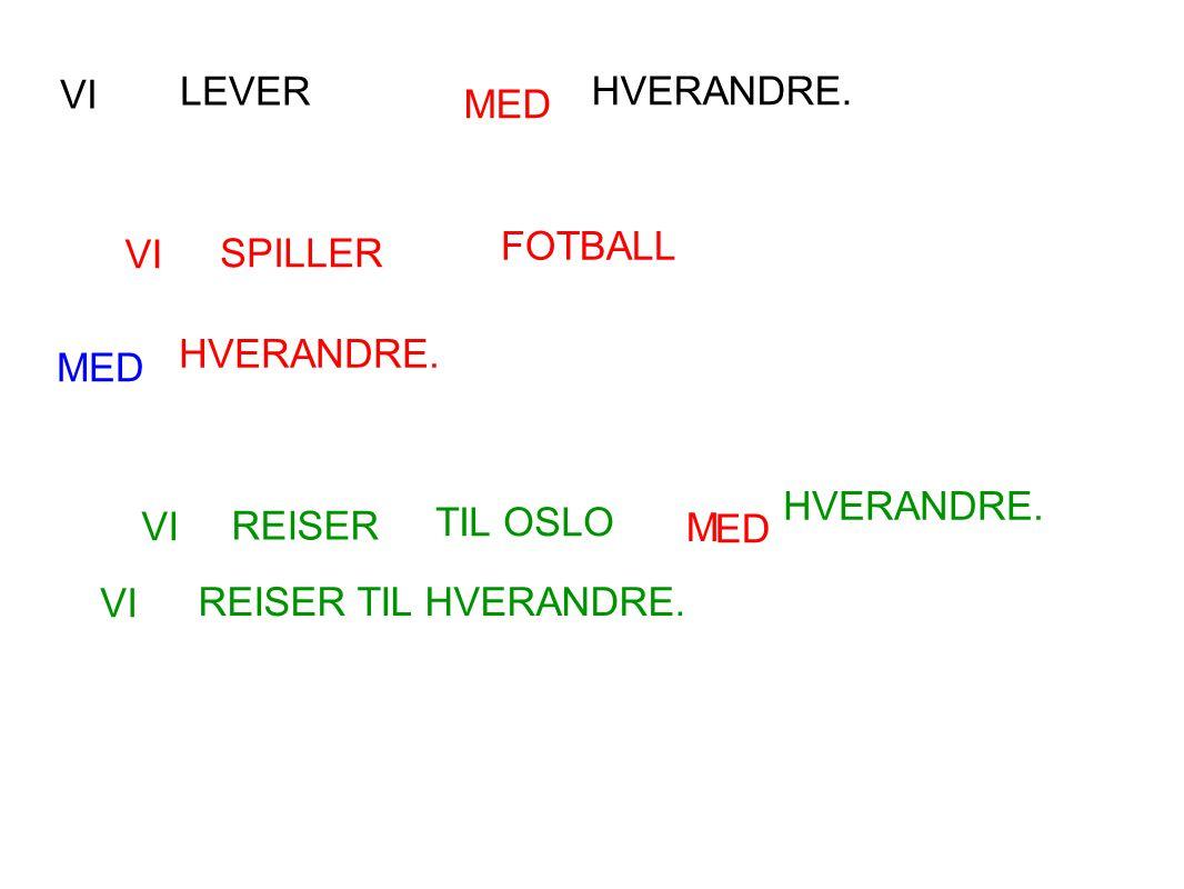 VI LEVER. HVERANDRE. MED. FOTBALL. VI. SPILLER. HVERANDRE. MED. HVERANDRE. VI. REISER. TIL OSLO.