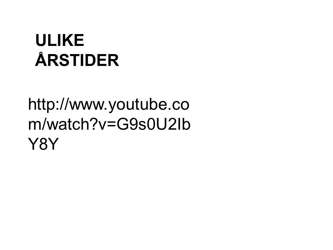 ULIKE ÅRSTIDER http://www.youtube.com/watch v=G9s0U2IbY8Y