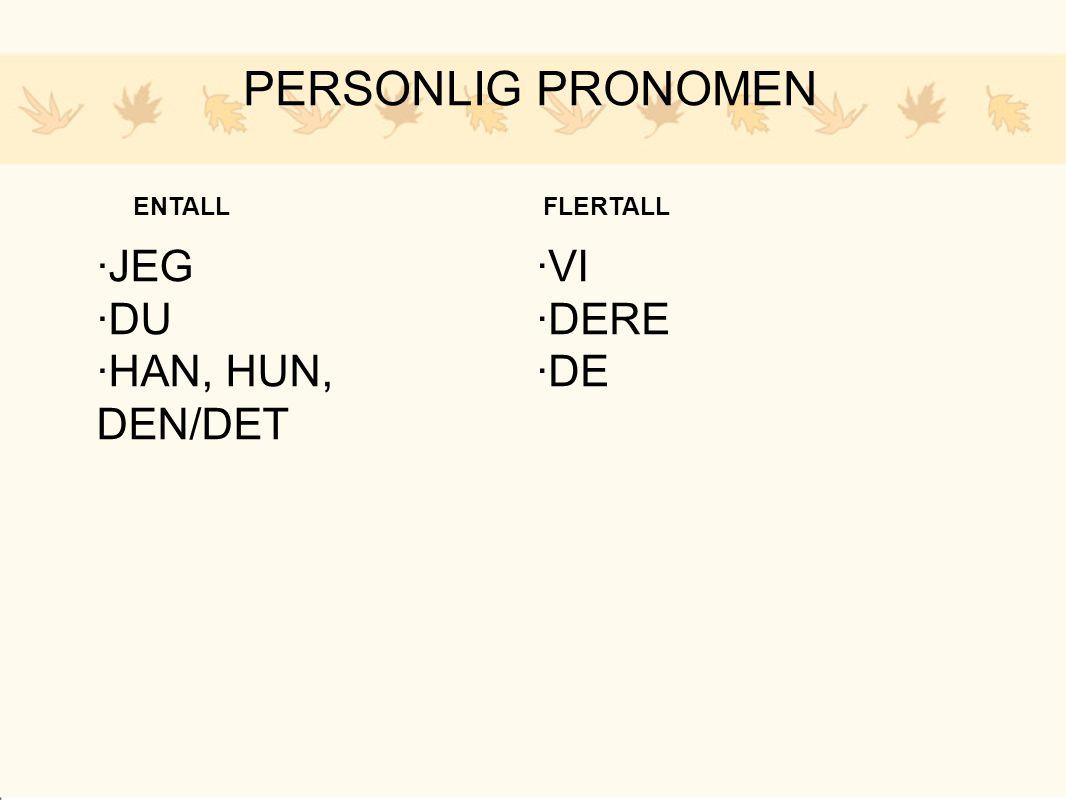 PERSONLIG PRONOMEN ·JEG ·DU ·HAN, HUN, DEN/DET ·VI ·DERE ·DE ENTALL