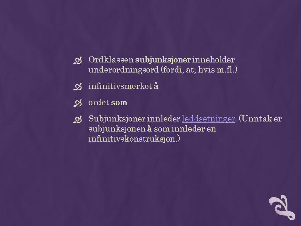 Ordklassen subjunksjoner inneholder underordningsord (fordi, at, hvis m.fl.)