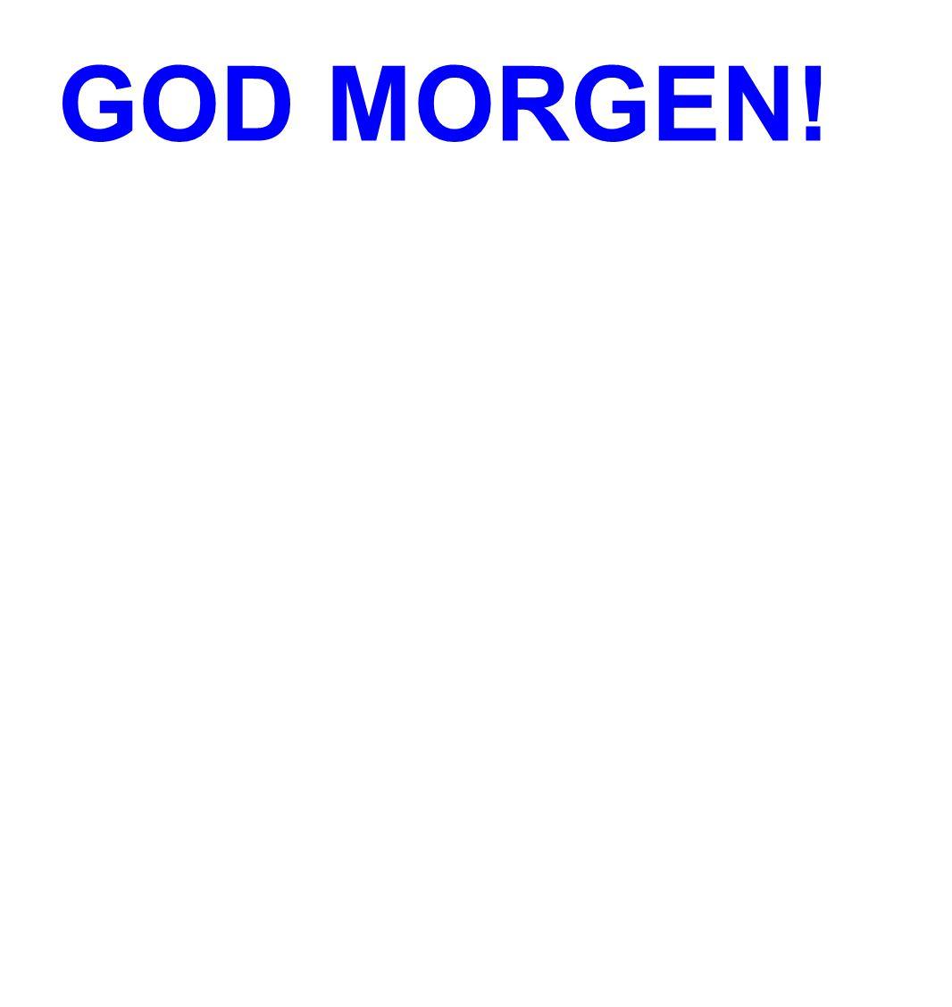 GOD MORGEN!