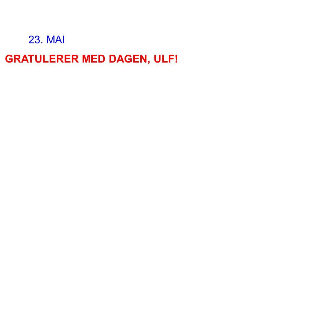 23. MAI GRATULERER MED DAGEN, ULF!
