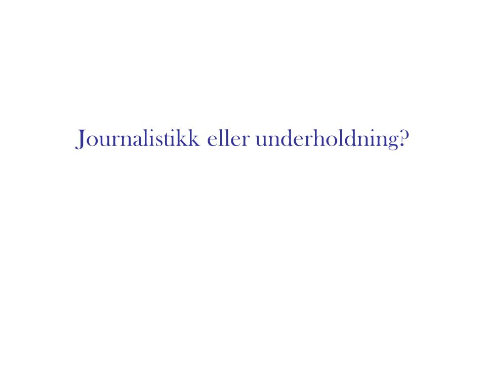 Journalistikk eller underholdning