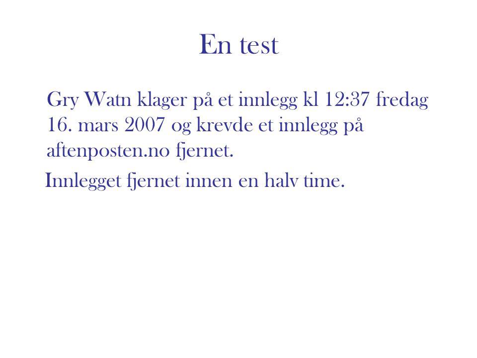 En test Gry Watn klager på et innlegg kl 12:37 fredag 16. mars 2007 og krevde et innlegg på aftenposten.no fjernet.