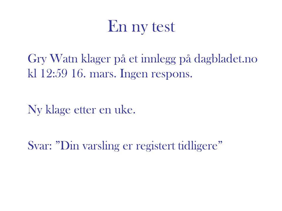 En ny test Gry Watn klager på et innlegg på dagbladet.no kl 12:59 16. mars. Ingen respons. Ny klage etter en uke.