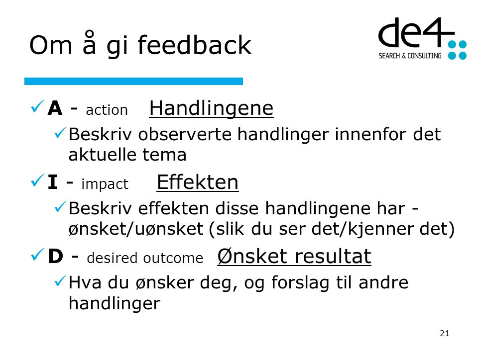Om å gi feedback A - action Handlingene I - impact Effekten