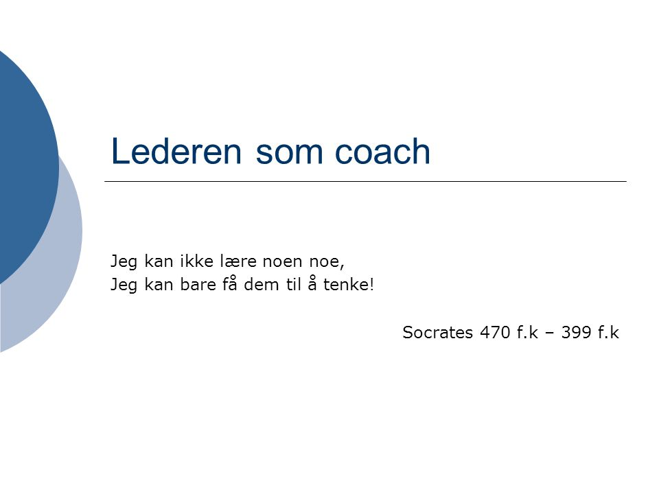 Lederen som coach Jeg kan ikke lære noen noe,