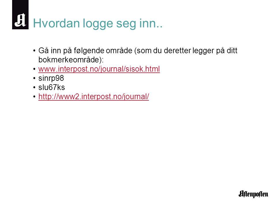 Hvordan logge seg inn.. Gå inn på følgende område (som du deretter legger på ditt bokmerkeområde): www.interpost.no/journal/sisok.html.