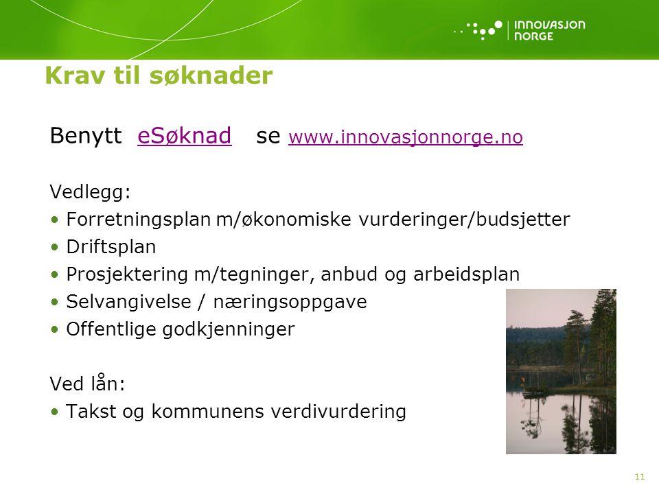 Krav til søknader Benytt eSøknad se www.innovasjonnorge.no Vedlegg: