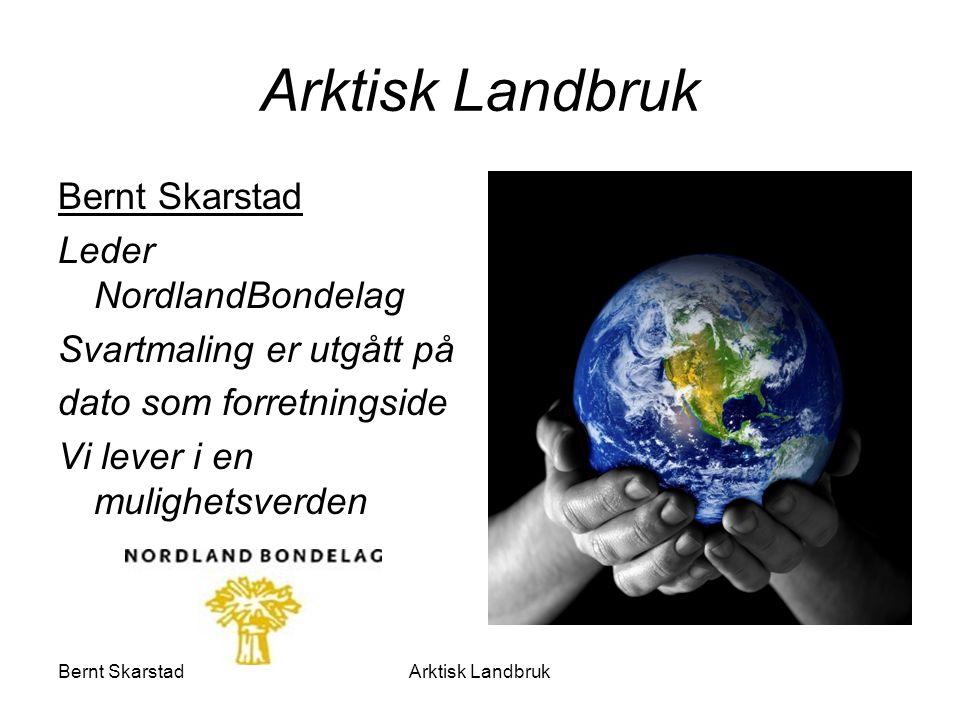 Arktisk Landbruk Bernt Skarstad Leder NordlandBondelag Svartmaling er utgått på dato som forretningside Vi lever i en mulighetsverden