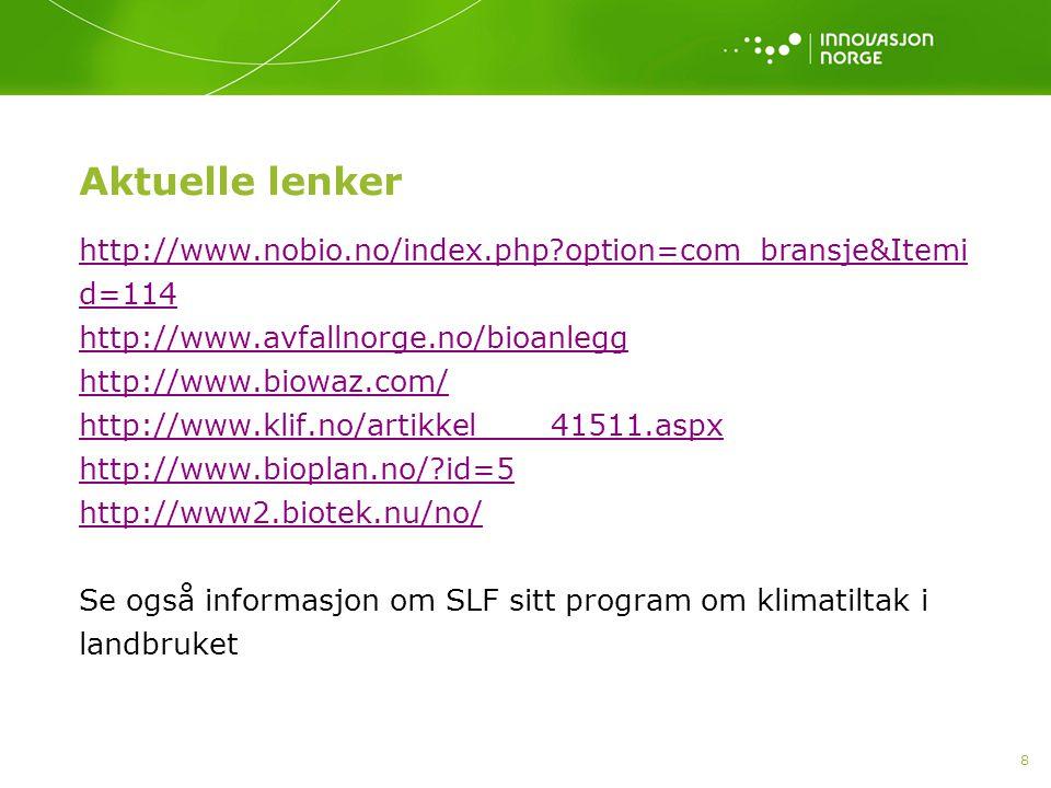 Aktuelle lenker http://www.nobio.no/index.php option=com_bransje&Itemid=114. http://www.avfallnorge.no/bioanlegg.