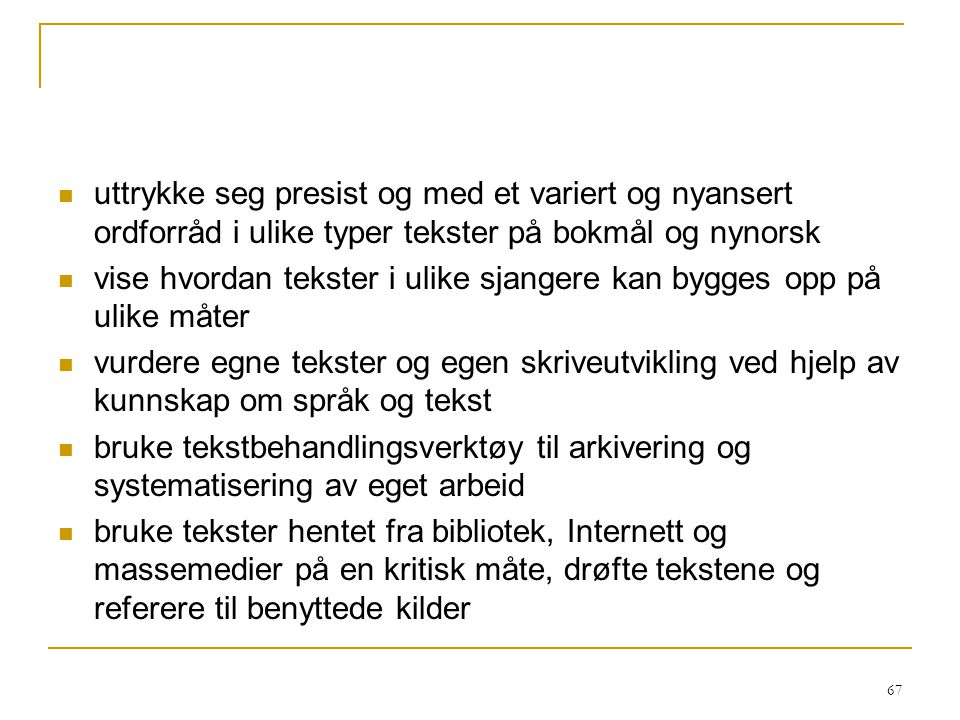 uttrykke seg presist og med et variert og nyansert ordforråd i ulike typer tekster på bokmål og nynorsk