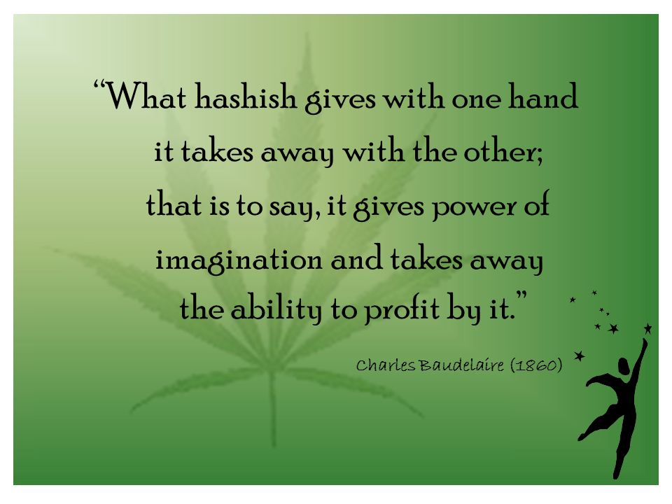 What hashish gives with one hand it takes away with the other;