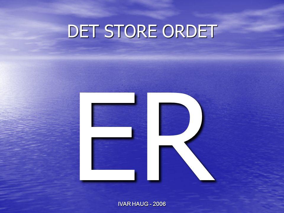 DET STORE ORDET ER IVAR HAUG - 2006