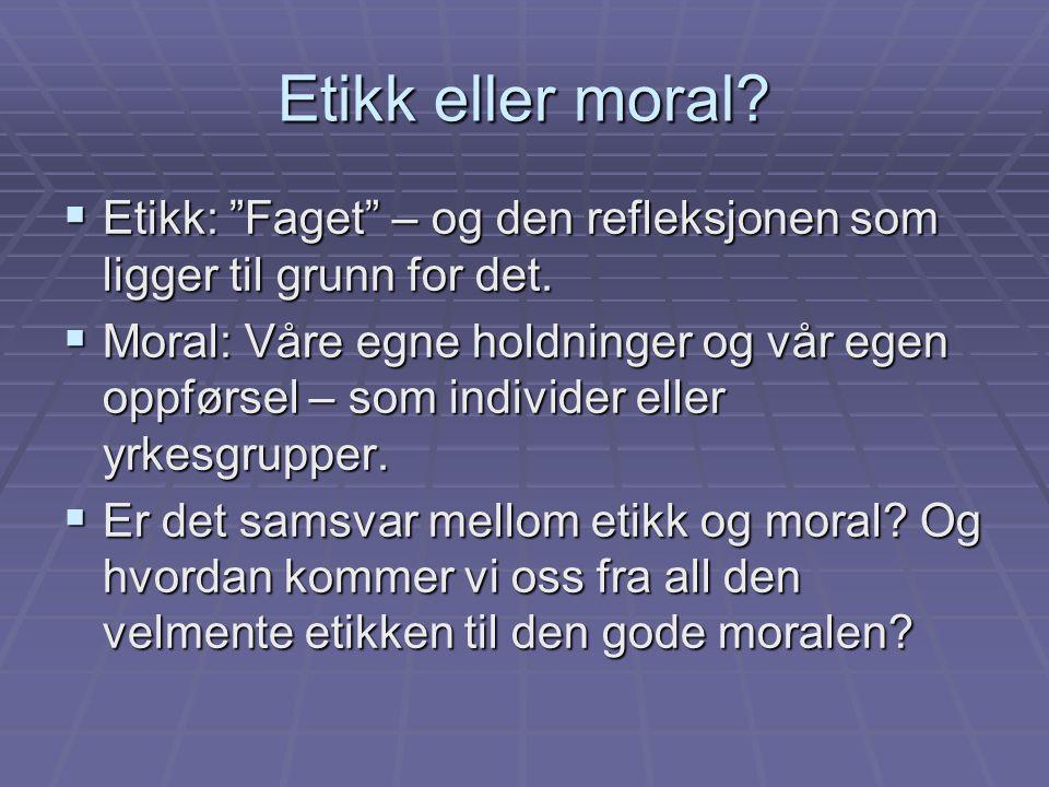 Etikk eller moral Etikk: Faget – og den refleksjonen som ligger til grunn for det.