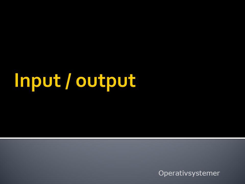 Input / output Operativsystemer