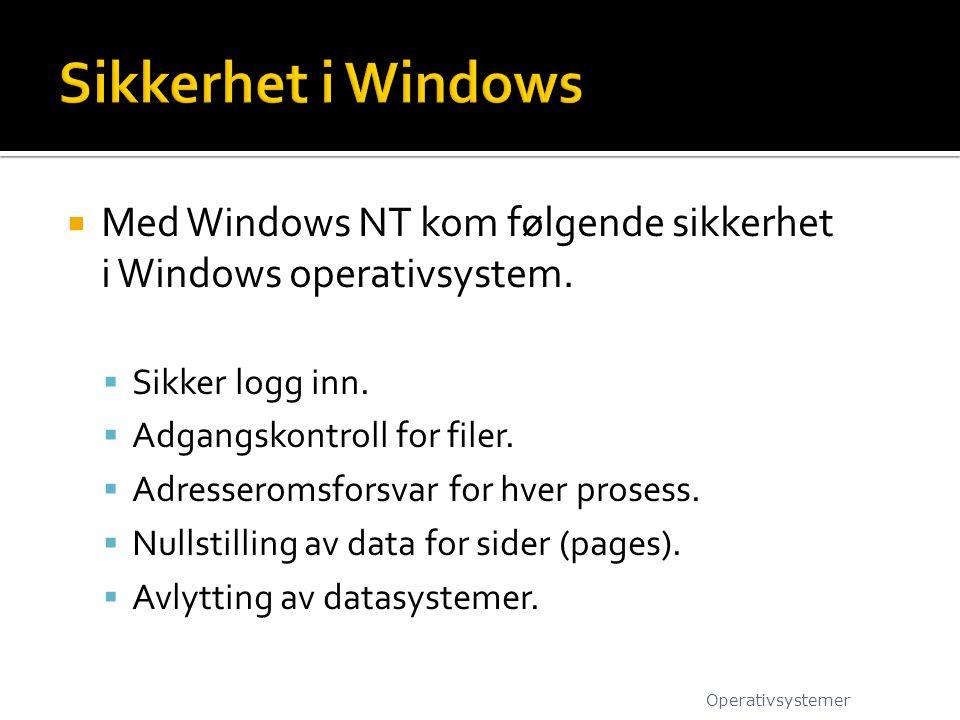 Sikkerhet i Windows Med Windows NT kom følgende sikkerhet i Windows operativsystem. Sikker logg inn.