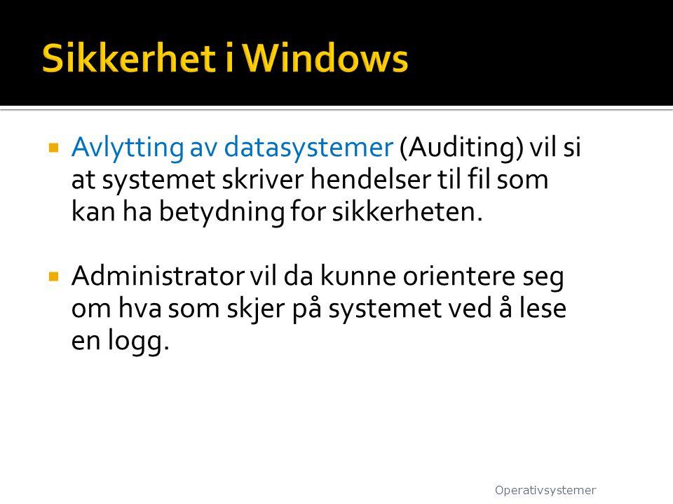 Sikkerhet i Windows Avlytting av datasystemer (Auditing) vil si at systemet skriver hendelser til fil som kan ha betydning for sikkerheten.
