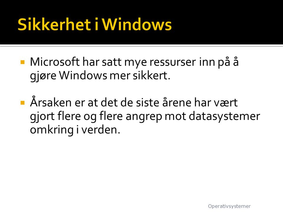 Sikkerhet i Windows Microsoft har satt mye ressurser inn på å gjøre Windows mer sikkert.