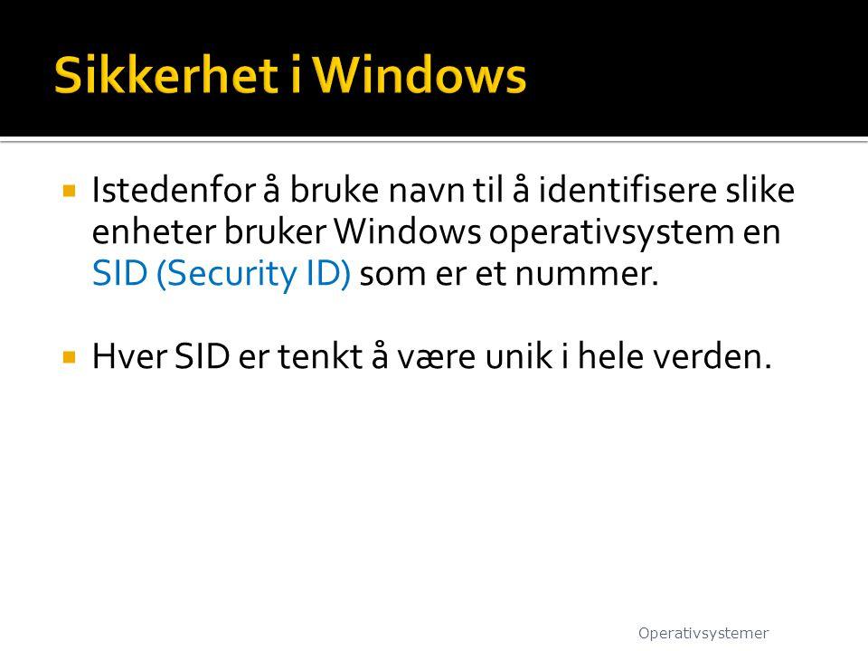 Sikkerhet i Windows Istedenfor å bruke navn til å identifisere slike enheter bruker Windows operativsystem en SID (Security ID) som er et nummer.