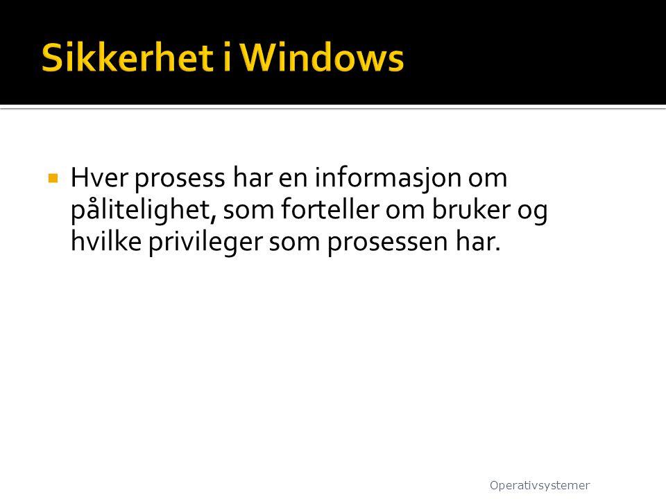 Sikkerhet i Windows Hver prosess har en informasjon om pålitelighet, som forteller om bruker og hvilke privileger som prosessen har.