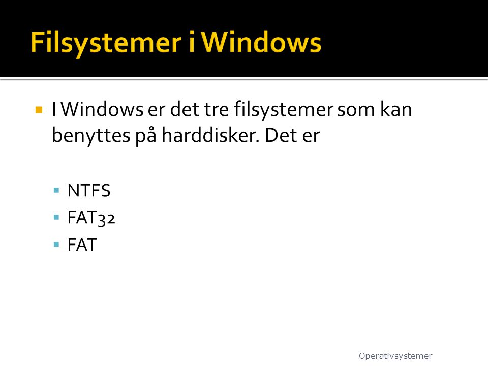 Filsystemer i Windows I Windows er det tre filsystemer som kan benyttes på harddisker. Det er. NTFS.