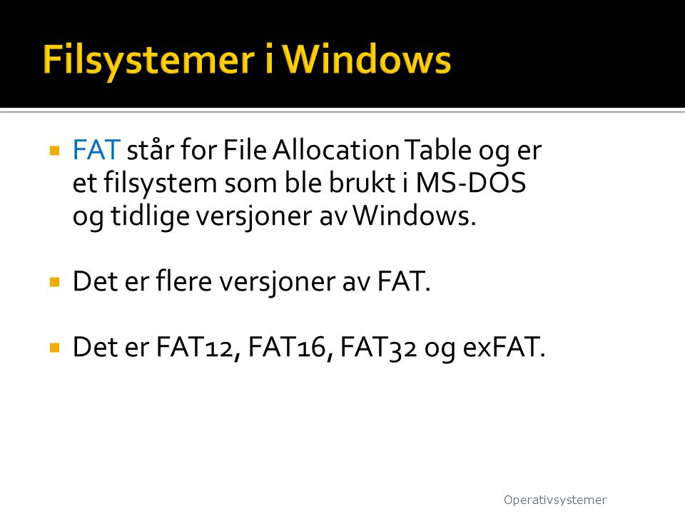 Filsystemer i Windows FAT står for File Allocation Table og er et filsystem som ble brukt i MS-DOS og tidlige versjoner av Windows.