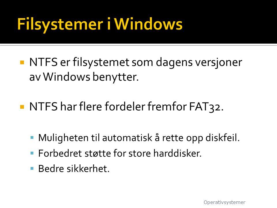 Filsystemer i Windows NTFS er filsystemet som dagens versjoner av Windows benytter. NTFS har flere fordeler fremfor FAT32.
