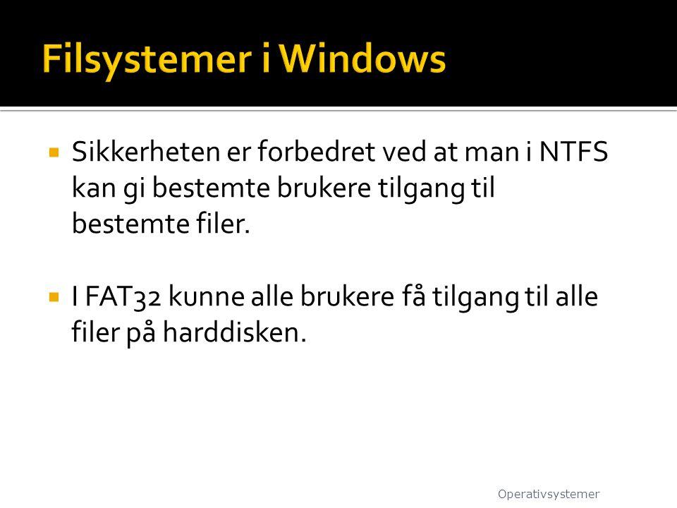 Filsystemer i Windows Sikkerheten er forbedret ved at man i NTFS kan gi bestemte brukere tilgang til bestemte filer.