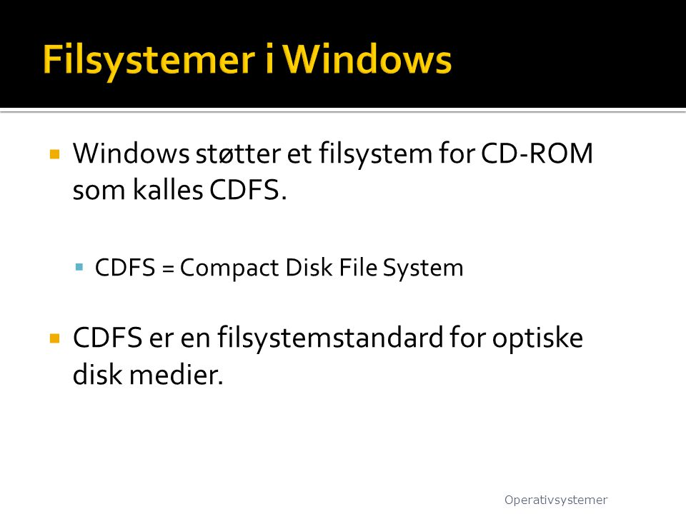 Filsystemer i Windows Windows støtter et filsystem for CD-ROM som kalles CDFS. CDFS = Compact Disk File System.