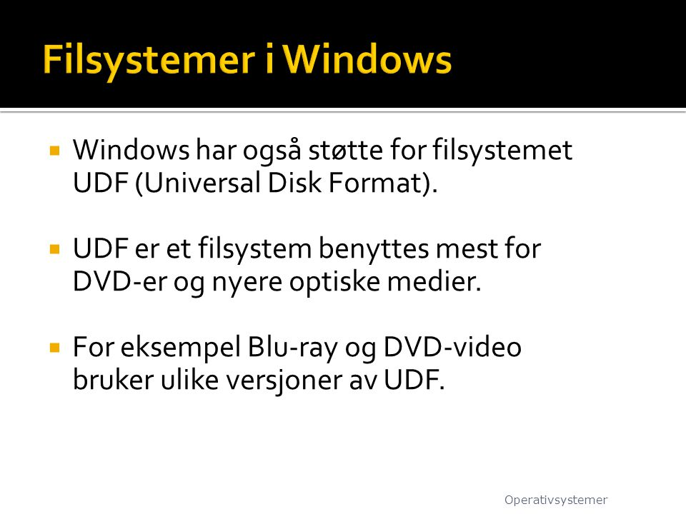 Filsystemer i Windows Windows har også støtte for filsystemet UDF (Universal Disk Format).