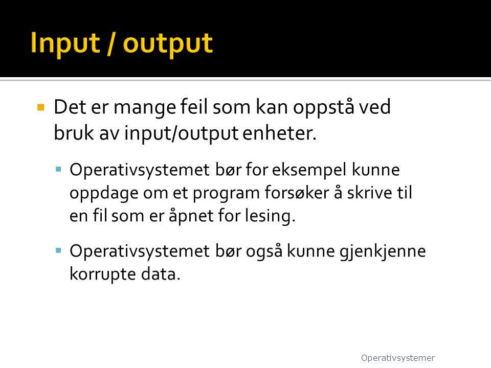 Input / output Det er mange feil som kan oppstå ved bruk av input/output enheter.