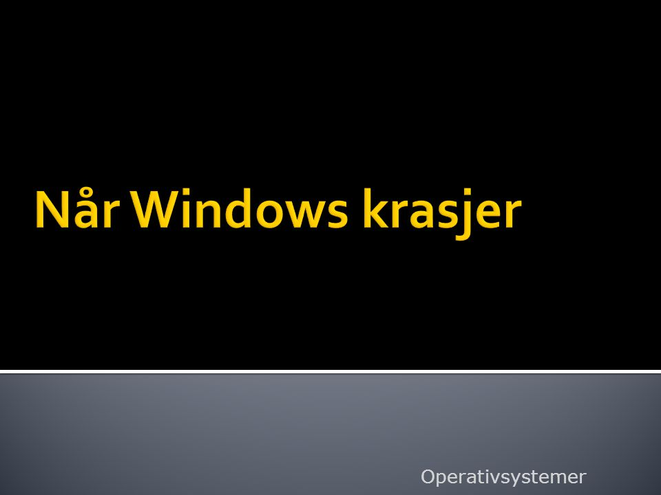 Når Windows krasjer Operativsystemer