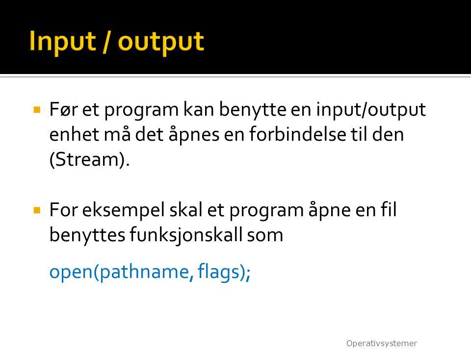 Input / output Før et program kan benytte en input/output enhet må det åpnes en forbindelse til den (Stream).