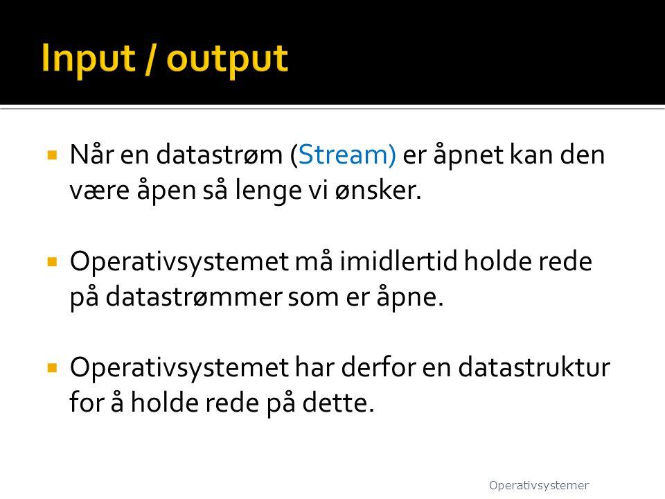 Input / output Når en datastrøm (Stream) er åpnet kan den være åpen så lenge vi ønsker.