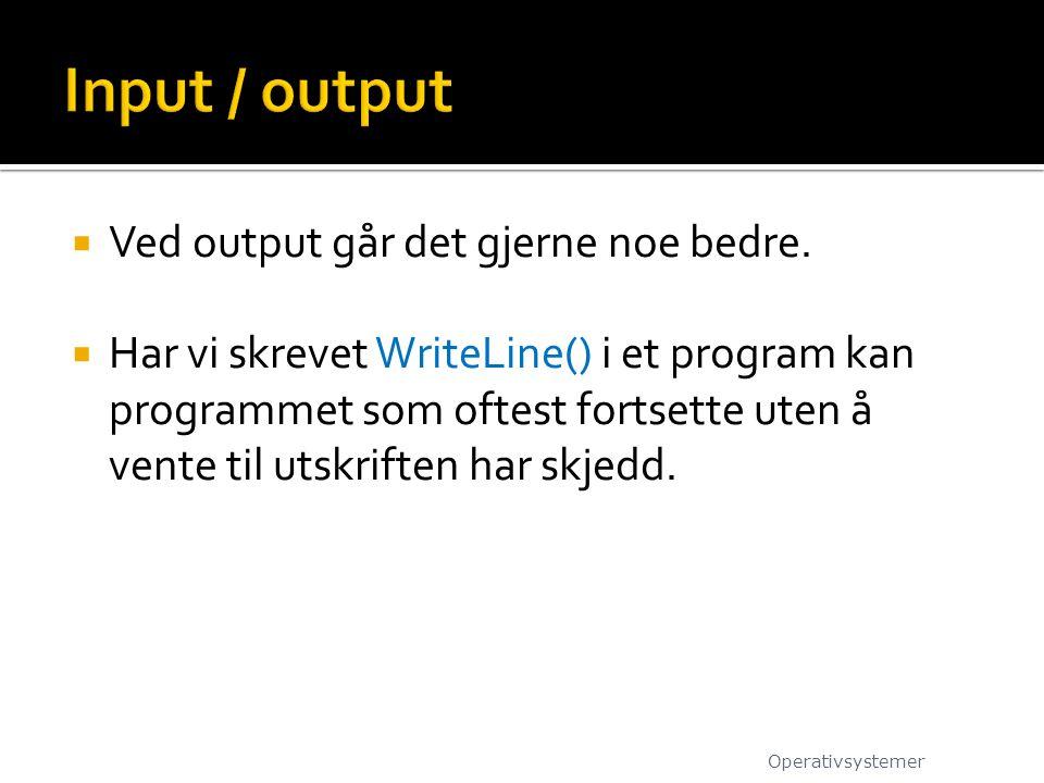 Input / output Ved output går det gjerne noe bedre.