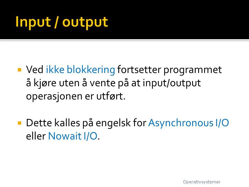 Input / output Ved ikke blokkering fortsetter programmet å kjøre uten å vente på at input/output operasjonen er utført.