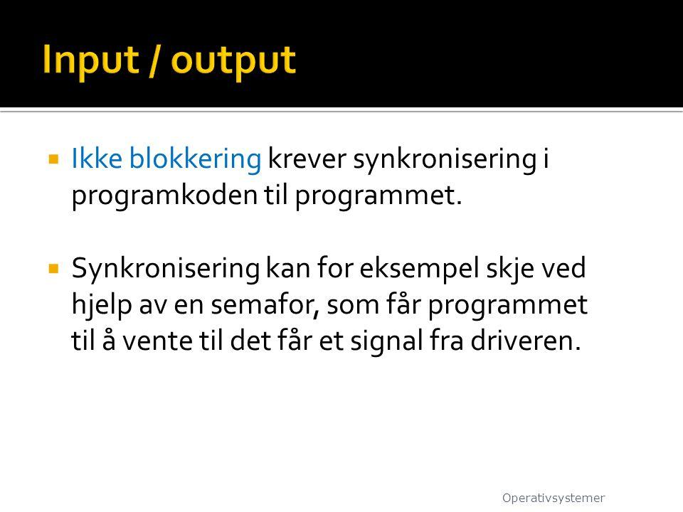 Input / output Ikke blokkering krever synkronisering i programkoden til programmet.